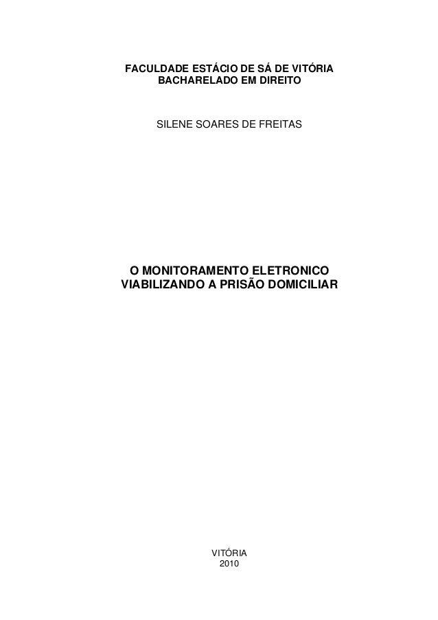 FACULDADE ESTÁCIO DE SÁ DE VITÓRIA BACHARELADO EM DIREITO SILENE SOARES DE FREITAS O MONITORAMENTO ELETRONICO VIABILIZANDO...