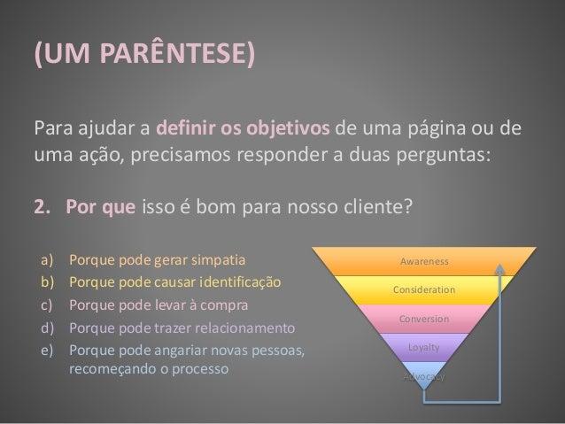 (UM PARÊNTESE) Para ajudar a definir os objetivos de uma página ou de uma ação, precisamos responder a duas perguntas: 2. ...