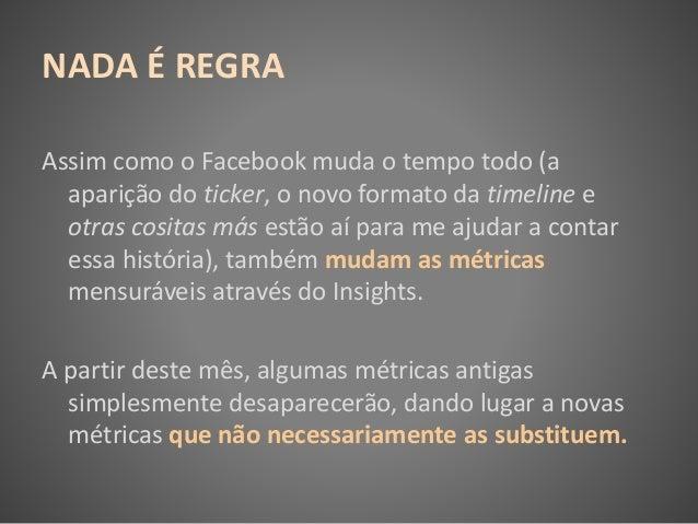 NADA É REGRA Assim como o Facebook muda o tempo todo (a aparição do ticker, o novo formato da timeline e otras cositas más...