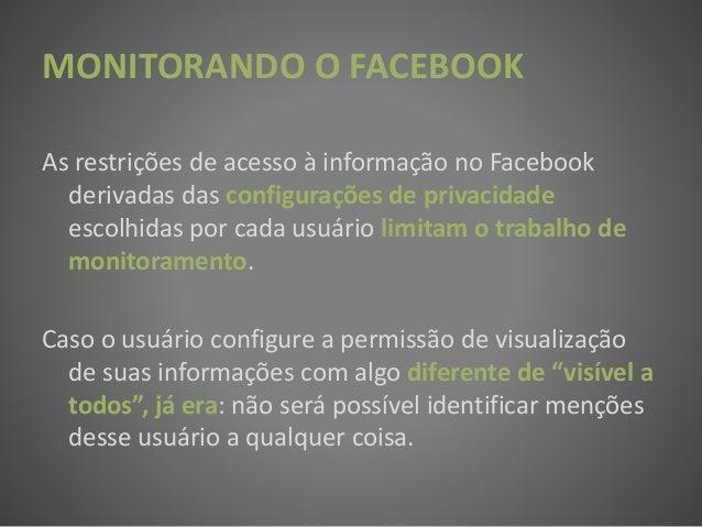 MONITORANDO O FACEBOOK As restrições de acesso à informação no Facebook derivadas das configurações de privacidade escolhi...