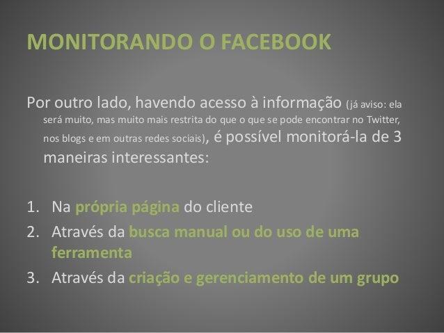 MONITORANDO O FACEBOOK Por outro lado, havendo acesso à informação (já aviso: ela será muito, mas muito mais restrita do q...