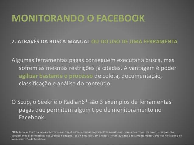 MONITORANDO O FACEBOOK 2. ATRAVÉS DA BUSCA MANUAL OU DO USO DE UMA FERRAMENTA Algumas ferramentas pagas conseguem executar...