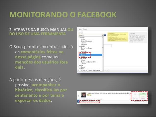 MONITORANDO O FACEBOOK 2. ATRAVÉS DA BUSCA MANUAL OU DO USO DE UMA FERRAMENTA O Scup permite encontrar não só os comentári...