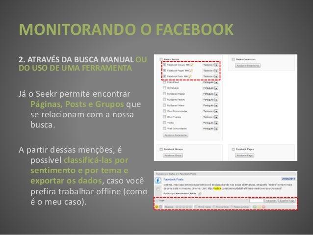 MONITORANDO O FACEBOOK 2. ATRAVÉS DA BUSCA MANUAL OU DO USO DE UMA FERRAMENTA Já o Seekr permite encontrar Páginas, Posts ...