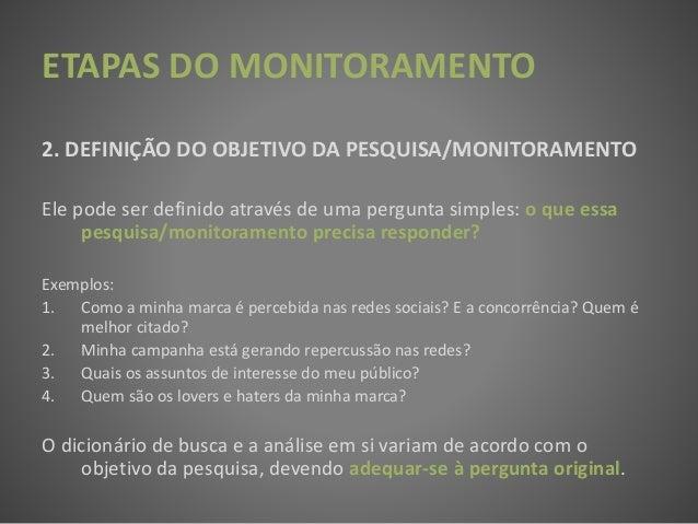 ETAPAS DO MONITORAMENTO 2. DEFINIÇÃO DO OBJETIVO DA PESQUISA/MONITORAMENTO Ele pode ser definido através de uma pergunta s...