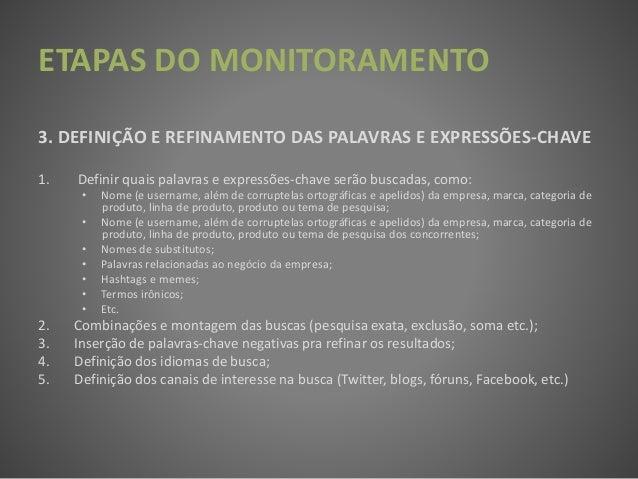 ETAPAS DO MONITORAMENTO 3. DEFINIÇÃO E REFINAMENTO DAS PALAVRAS E EXPRESSÕES-CHAVE 1. Definir quais palavras e expressões-...