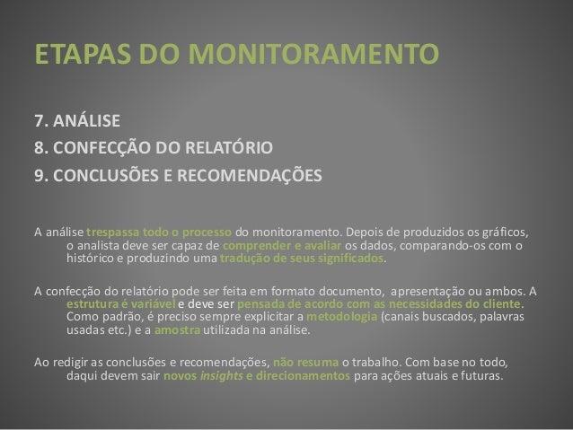 ETAPAS DO MONITORAMENTO 7. ANÁLISE 8. CONFECÇÃO DO RELATÓRIO 9. CONCLUSÕES E RECOMENDAÇÕES A análise trespassa todo o proc...