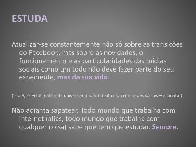 ESTUDA Atualizar-se constantemente não só sobre as transições do Facebook, mas sobre as novidades, o funcionamento e as pa...