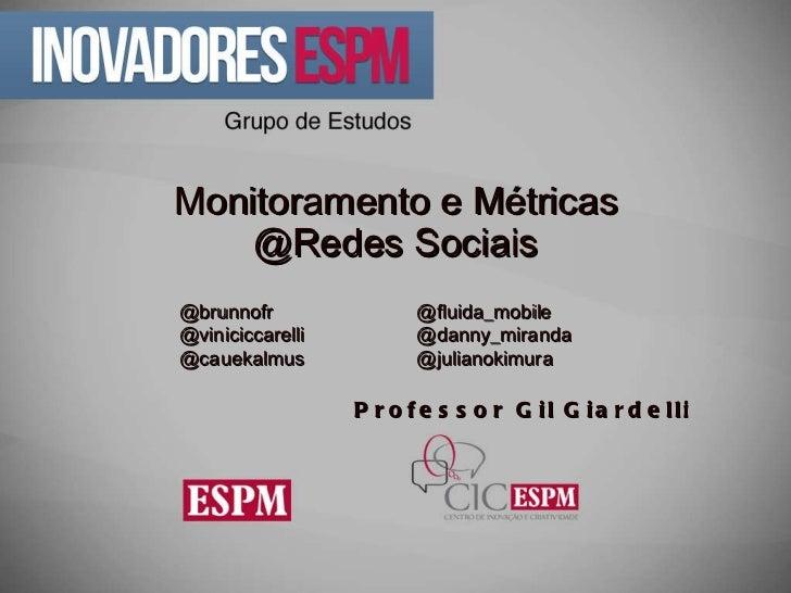 Monitoramento e Métricas @Redes Sociais @brunnofr @fluida_mobile @viniciccarelli @danny_miranda @cauekalmus @julianokimura...