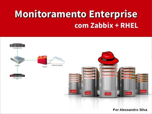 Monitoramento Enterprise  com Zabbix + RHEL  Aula 1  zabbix  @alessssilva  zabbix  zabbix zabbix  zabbix  Por Alessandro S...
