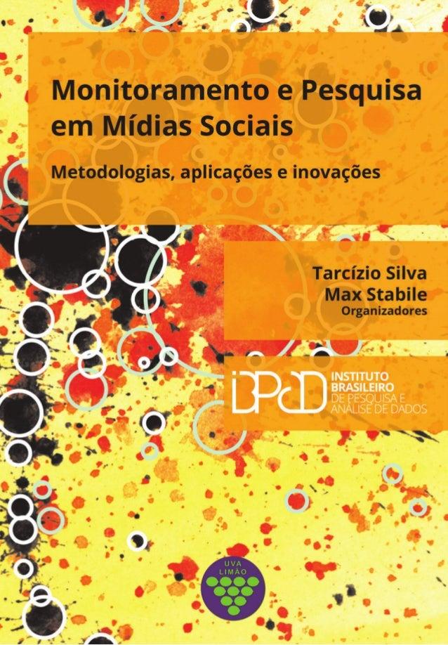 Monitoramento e Pesquisa em Mídias Sociais Metodologias, aplicações e inovações IBPAD - Instituto Brasileiro de Pesquisa e...