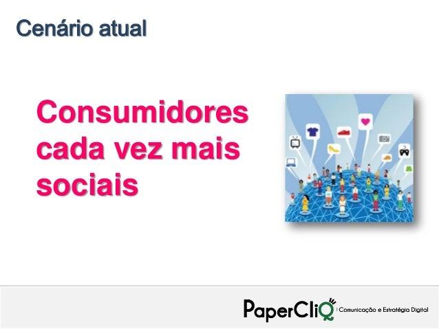 Cenário atual Consumidores cada vez mais sociais