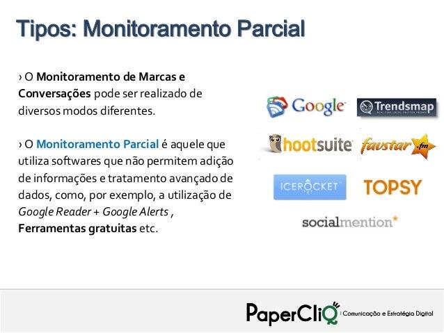 Tipos: Monitoramento Parcial› O Monitoramento de Marcas eConversações pode ser realizado dediversos modos diferentes.› O M...