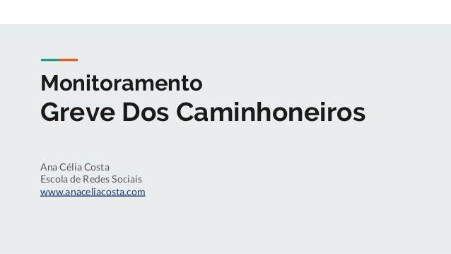 Monitoramento Greve Dos Caminhoneiros Ana C�lia Costa Escola de Redes Sociais www.anaceliacosta.com