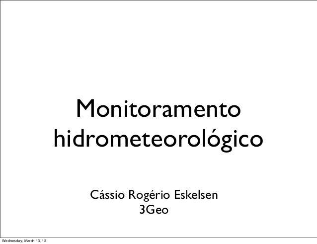 Monitoramento                          hidrometeorológico                             Cássio Rogério Eskelsen             ...