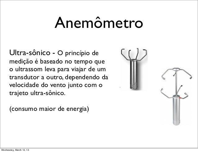 Anemômetro      Ultra-sônico - O princípio de      medição é baseado no tempo que      o ultrassom leva para viajar de um ...