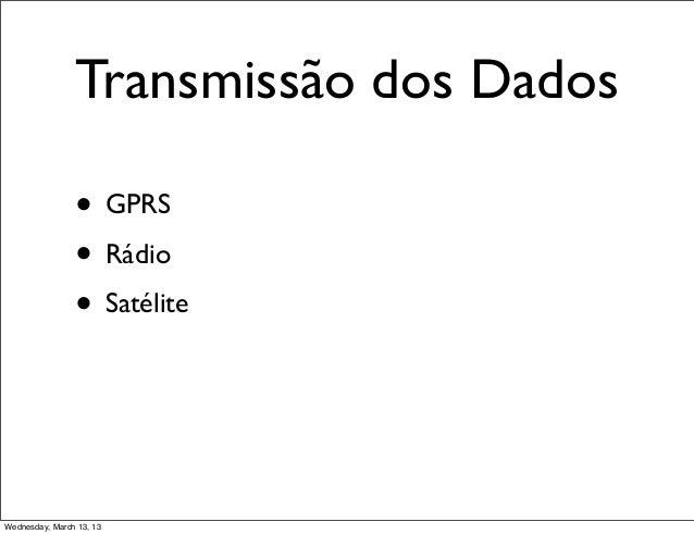 Transmissão dos Dados                • GPRS                • Rádio                • SatéliteWednesday, March 13, 13