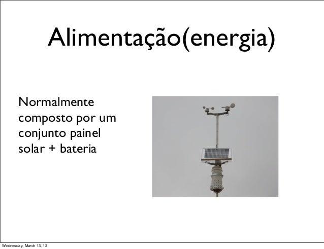 Alimentação(energia)        Normalmente        composto por um        conjunto painel        solar + bateriaWednesday, Mar...