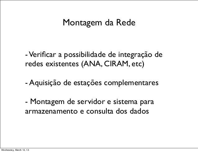 Montagem da Rede                   - Verificar a possibilidade de integração de                   redes existentes (ANA, CI...