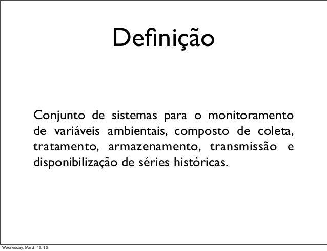 Definição               Conjunto de sistemas para o monitoramento               de variáveis ambientais, composto de coleta...