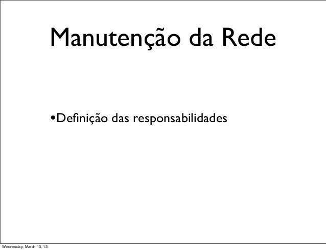 Manutenção da Rede                          •Definição das responsabilidadesWednesday, March 13, 13