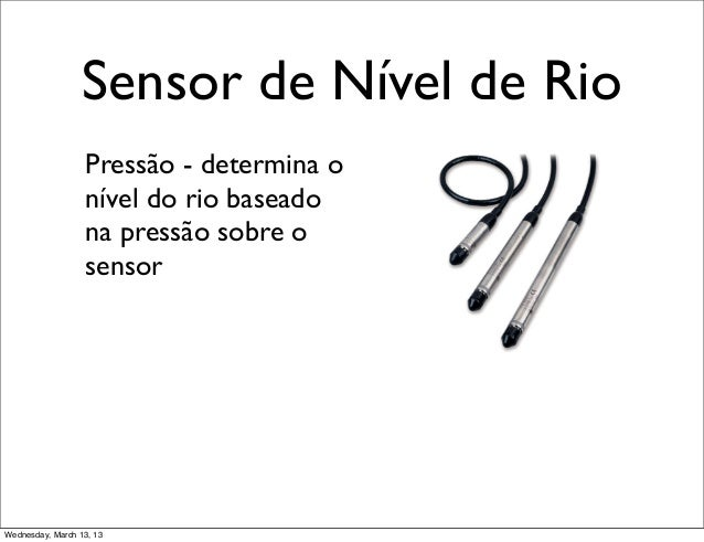 Sensor de Nível de Rio                  Pressão - determina o                  nível do rio baseado                  na pr...