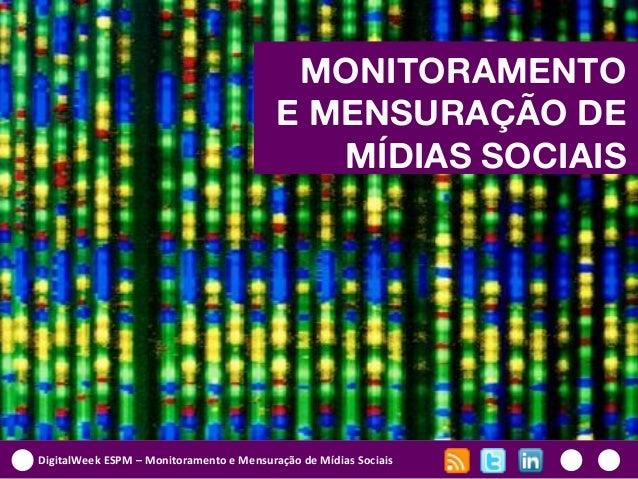 DigitalWeek ESPM – Monitoramento e Mensuração de Mídias SociaisMONITORAMENTOE MENSURAÇÃO DEMÍDIAS SOCIAIS