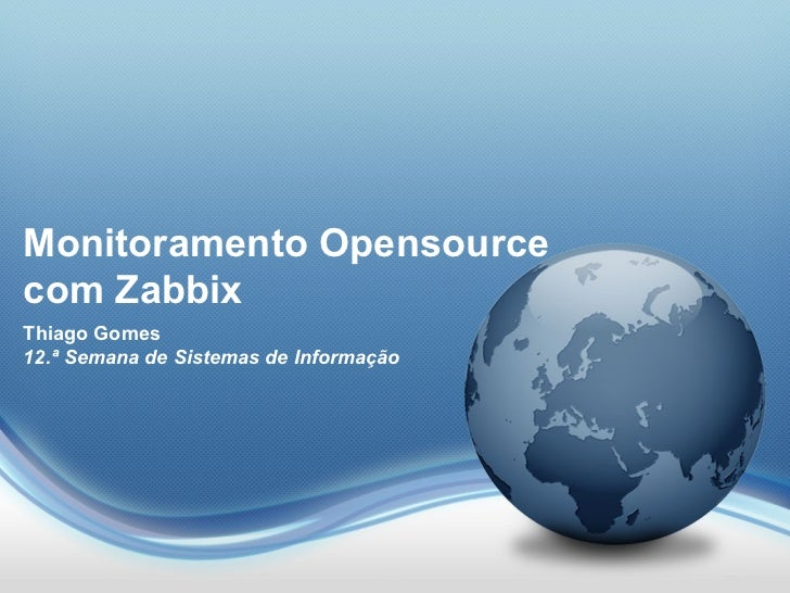 Monitoramento Opensourcecom ZabbixThiago Gomes12.ª Semana de Sistemas de Informação