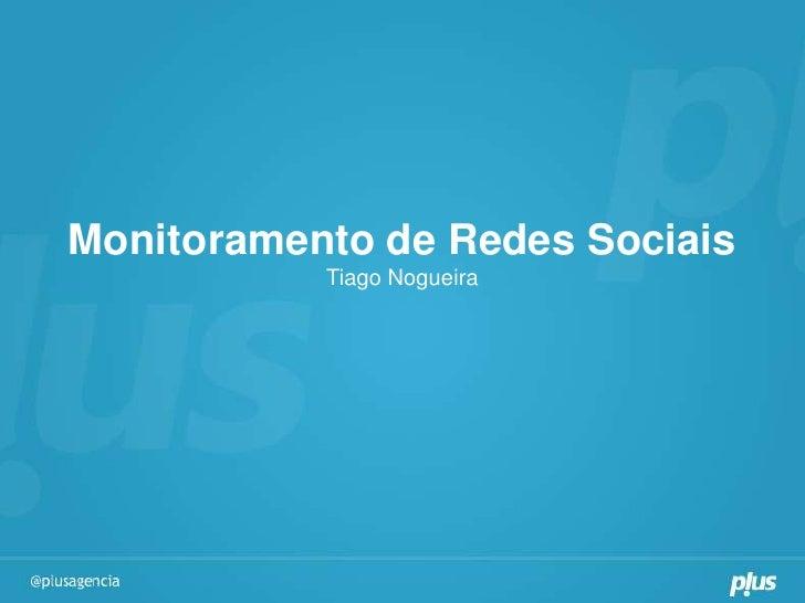 Monitoramento de Redes Sociais           Tiago Nogueira