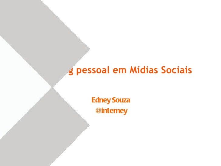 Marketing pessoal em Mídias Sociais             Edney Souza              @interney