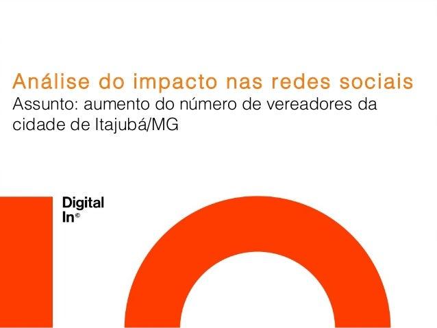 Análise do impacto nas redes sociaisAssunto: aumento do número de vereadores dacidade de Itajubá/MG