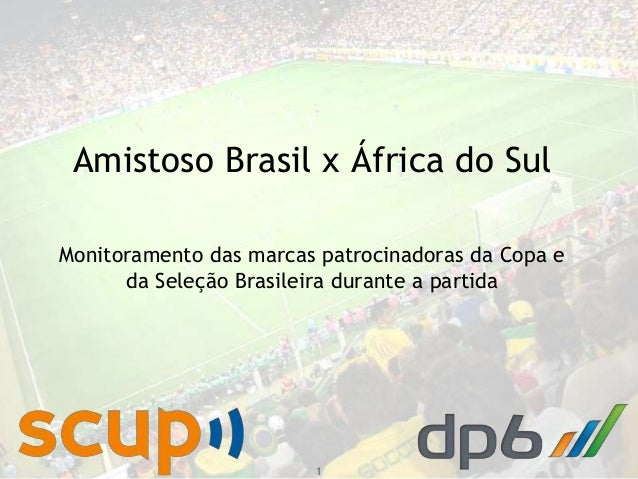 2014 dp6 - todos os direitos reservados Amistoso Brasil x África do Sul 1 Monitoramento das marcas patrocinadoras da Copa...