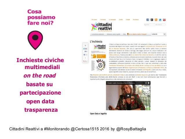 Cittadini Reattivi a #Monitorando @Certosa1515 2016 by @RosyBattaglia Inchieste civiche multimediali on the road basate su...