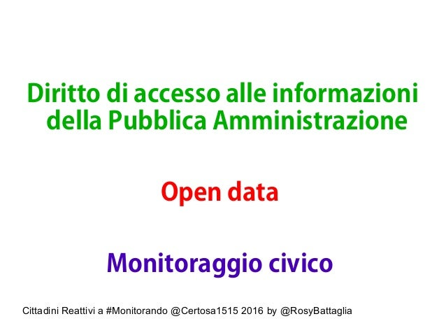 Cittadini Reattivi a #Monitorando @Certosa1515 2016 by @RosyBattaglia Diritto di accesso alle informazioni della Pubblica ...