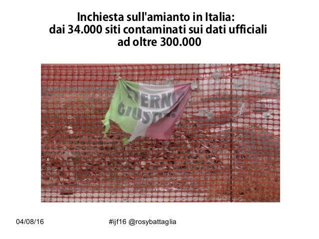 04/08/16 #ijf16 @rosybattaglia Inchiesta sull'amianto in Italia: dai 34.000 siti contaminati sui dati ufficiali ad oltre 3...