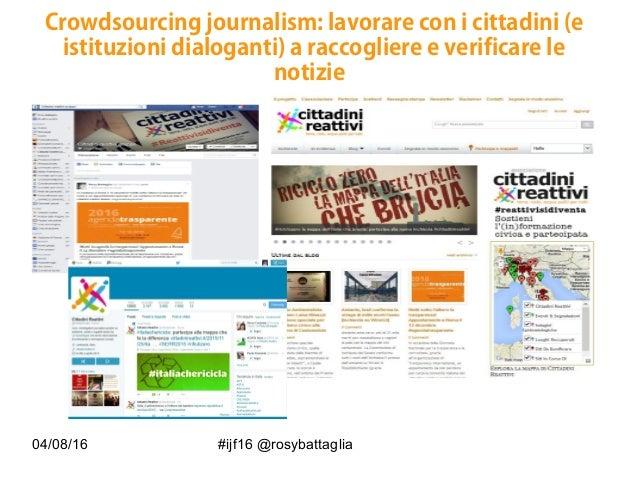 04/08/16 #ijf16 @rosybattaglia Crowdsourcing journalism: lavorare con i cittadini (e istituzioni dialoganti) a raccogliere...