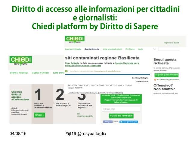 04/08/16 #ijf16 @rosybattaglia Diritto di accesso alle informazioni per cittadini e giornalisti: Chiedi platform by Diritt...