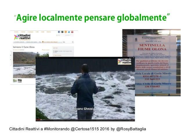 """Cittadini Reattivi a #Monitorando @Certosa1515 2016 by @RosyBattaglia """"Agire localmente pensare globalmente"""""""