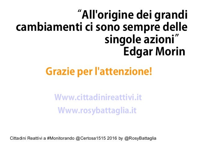 """Cittadini Reattivi a #Monitorando @Certosa1515 2016 by @RosyBattaglia """"All'origine dei grandi cambiamenti ci sono sempre d..."""