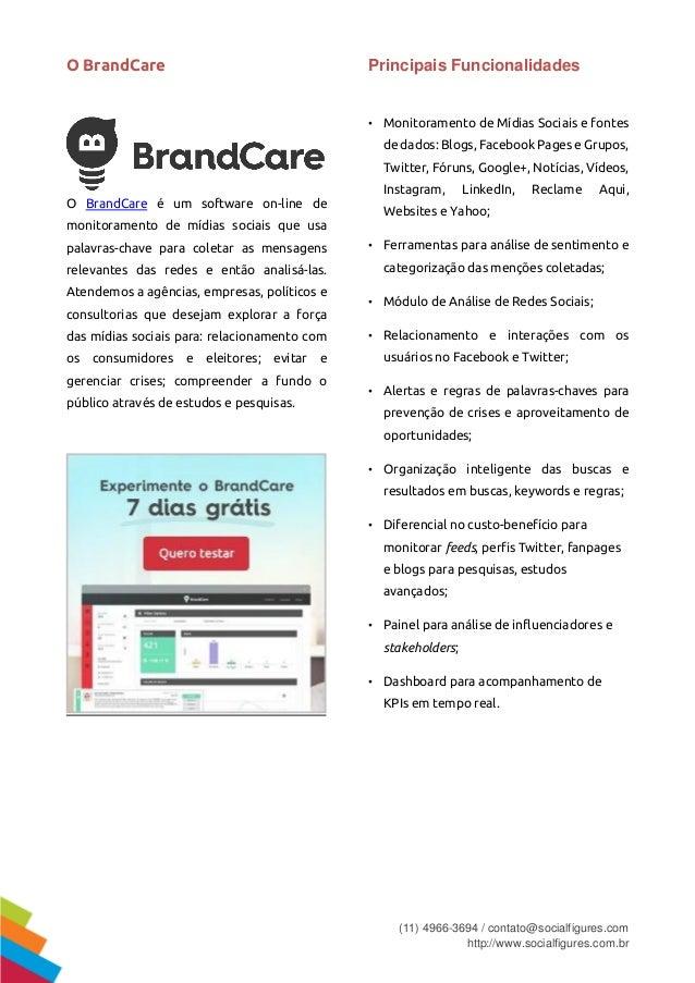 (11) 4966-3694 / contato@socialfigures.com http://www.socialfigures.com.br O BrandCare O BrandCare é um software on-line d...