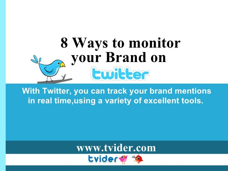 8 Ways to monitor  your Brand on  With Twitter, you can track your brand mentions in real time,using a variety of excellen...