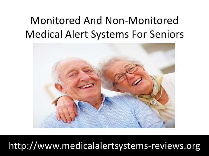 Monitored And Non-Monitored   Medical Alert Systems For Seniorshttp://www.medicalalertsystems-reviews.org