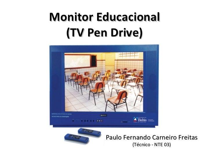 Monitor Educacional  (TV Pen Drive)         Paulo Fernando Carneiro Freitas                 (Técnico - NTE 03)