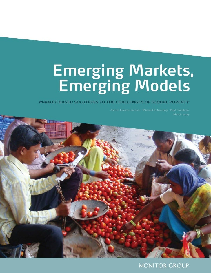 Emerging Markets,       Emerging Models MARKET-BASED SOLUTIONS TO THE CHALLENGES OF GLOBAL POVERTY                        ...