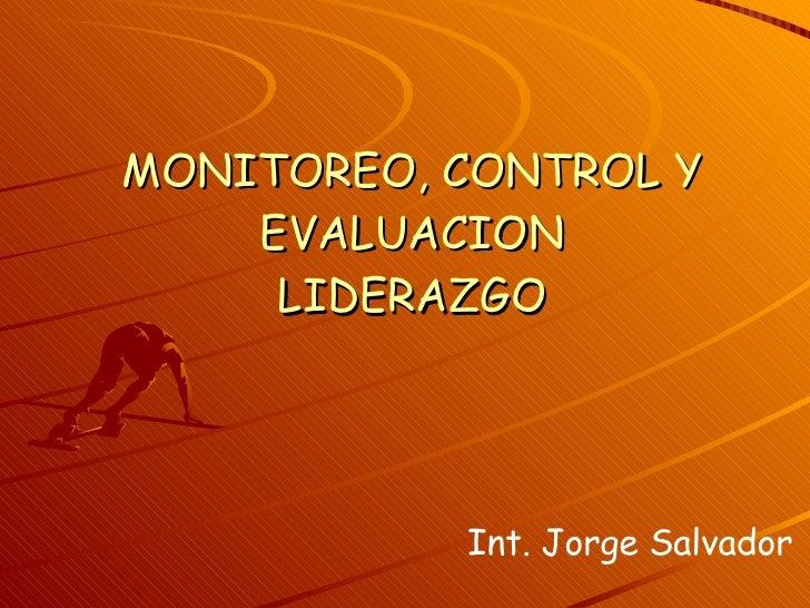 MONITOREO, CONTROL Y EVALUACION LIDERAZGO Int. Jorge Salvador