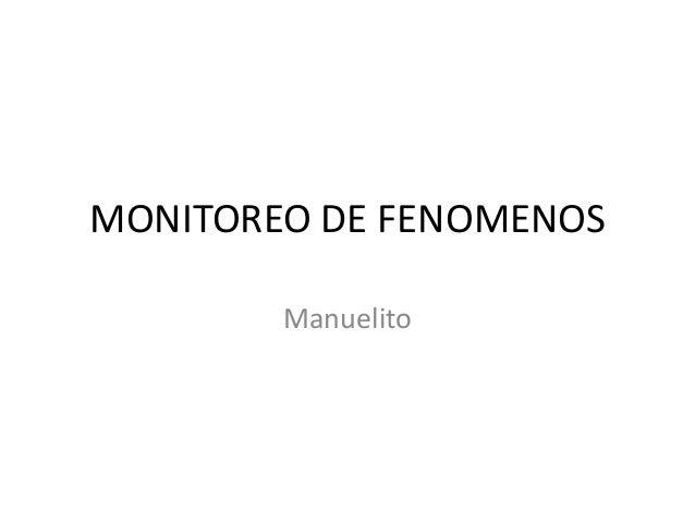 MONITOREO DE FENOMENOS Manuelito