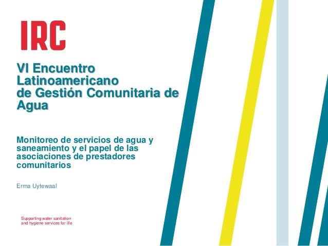 Supporting water sanitation and hygiene services for life VI Encuentro Latinoamericano de Gestión Comunitaria de Agua Moni...