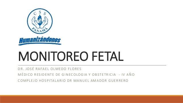 MONITOREO FETAL DR. JOSÉ RAFAEL OLMEDO FLORES MÉDICO RESIDENTE DE GINECOLOGIA Y OBSTETRICIA - IV AÑO COMPLEJO HOSPITALARIO...