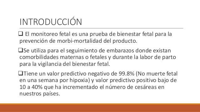 INTRODUCCIÓN  El monitoreo fetal es una prueba de bienestar fetal para la prevención de morbi-mortalidad del producto. S...