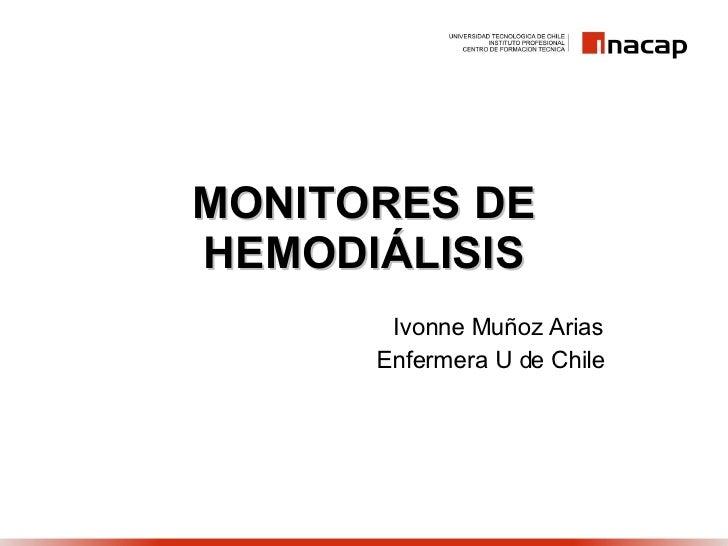 MONITORES DE HEMODIÁLISIS Ivonne Muñoz Arias Enfermera U de Chile